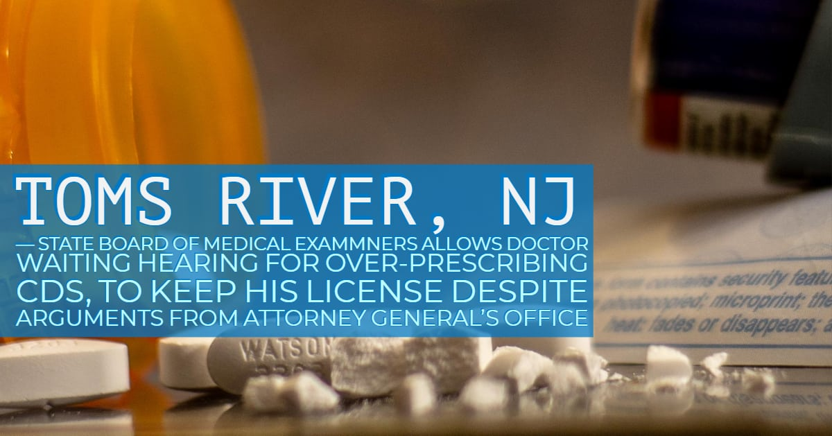 Toms River: Doctor Caught Illegally Prescribing Op…