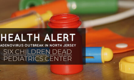 HEALTH ALERT: Six children dead after recent outbreak of adenoviruses in north New Jersey pediatrics center.