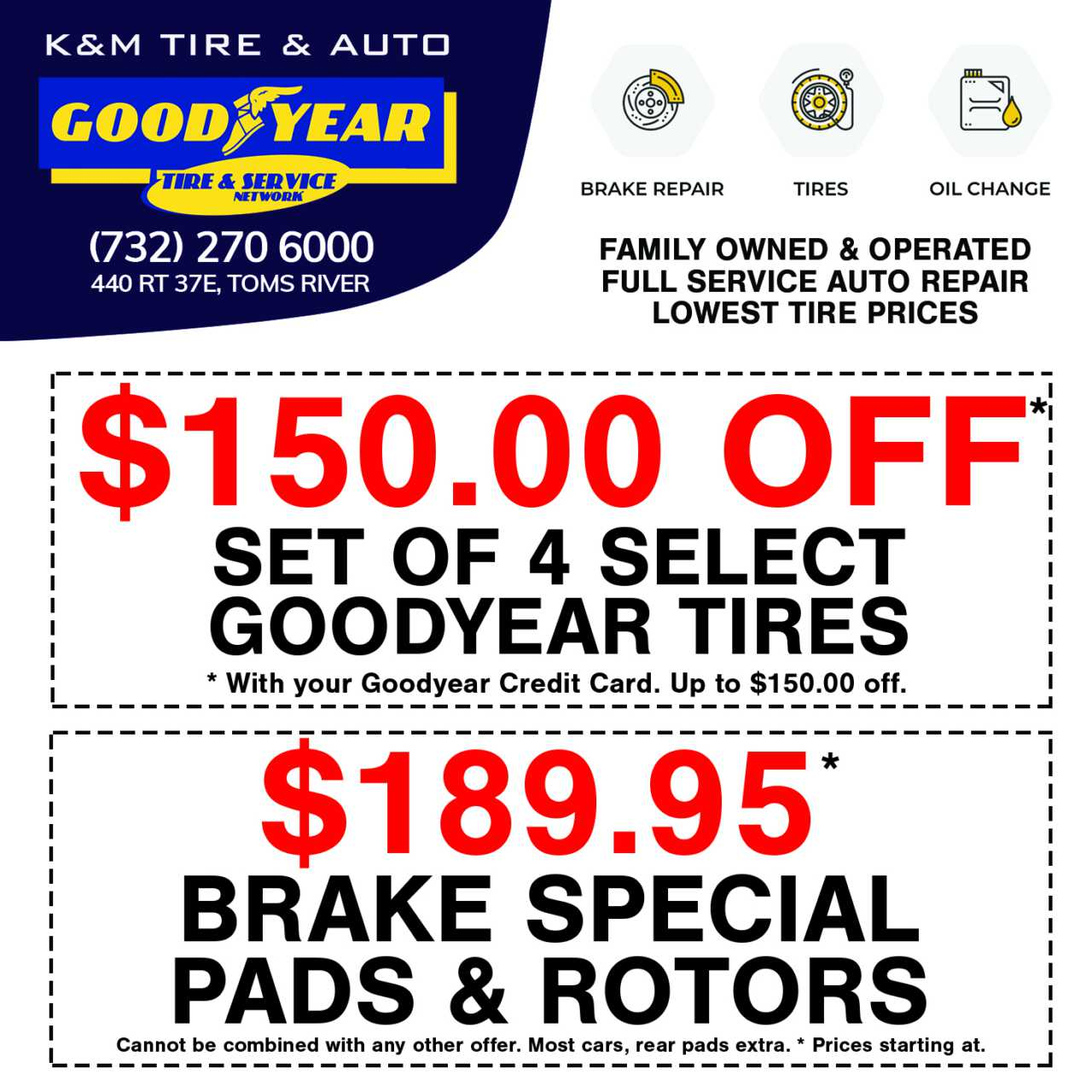 K&M Tire And Auto - Goodyear Tire & Service $150.00 off Set of 4 Select Goodyear Tires Ad, $189.95 Brake Special Pads & Rotors